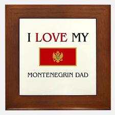 I Love My Montenegrin Dad Framed Tile