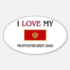 I Love My Montenegrin Dad Oval Decal