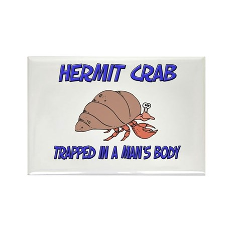 Hermit Crab Trapped In A Man's Body Rectangle Magn