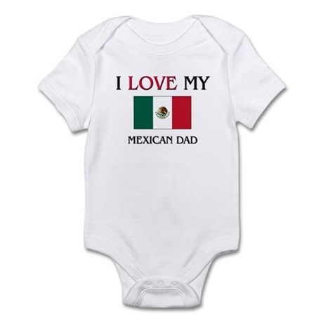I Love My Mexican Dad Infant Bodysuit