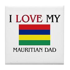 I Love My Mauritian Dad Tile Coaster