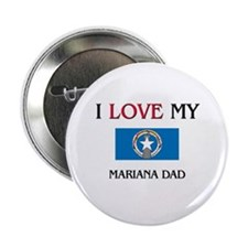 "I Love My Mariana Dad 2.25"" Button"
