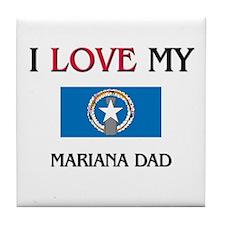 I Love My Mariana Dad Tile Coaster