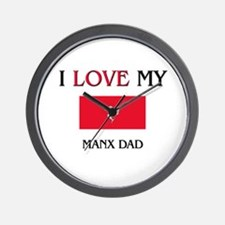 I Love My Manx Dad Wall Clock