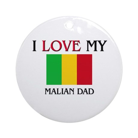 I Love My Malian Dad Ornament (Round)