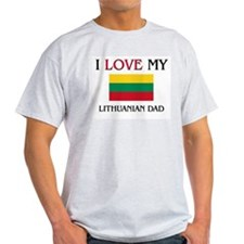 I Love My Lithuanian Dad T-Shirt