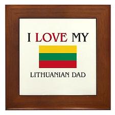 I Love My Lithuanian Dad Framed Tile