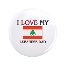 "I Love My Lebanese Dad 3.5"" Button"