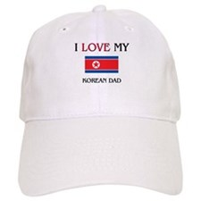 I Love My Korean Dad Baseball Cap