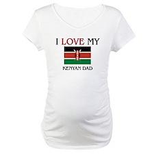 I Love My Kenyan Dad Shirt