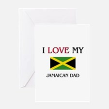 I Love My Jamaican Dad Greeting Card