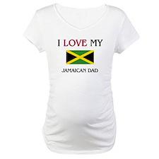 I Love My Jamaican Dad Shirt