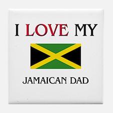 I Love My Jamaican Dad Tile Coaster