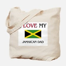 I Love My Jamaican Dad Tote Bag
