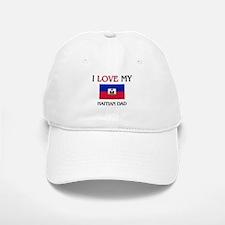 I Love My Haitian Dad Baseball Baseball Cap