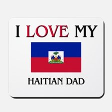 I Love My Haitian Dad Mousepad