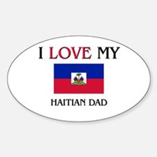 I Love My Haitian Dad Oval Decal