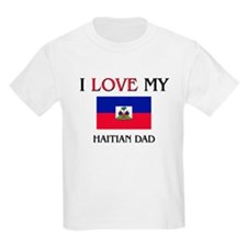 I Love My Haitian Dad T-Shirt