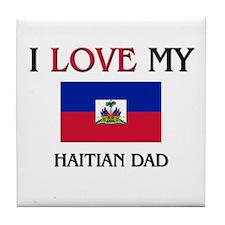 I Love My Haitian Dad Tile Coaster