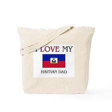 I Love My Haitian Dad Tote Bag