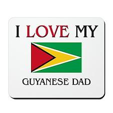 I Love My Guyanese Dad Mousepad