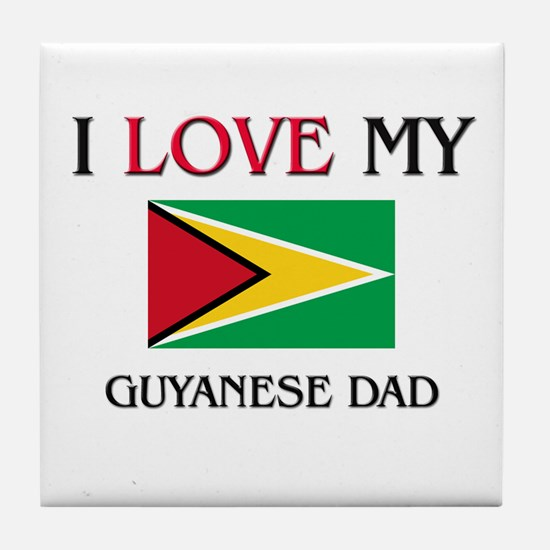 I Love My Guyanese Dad Tile Coaster