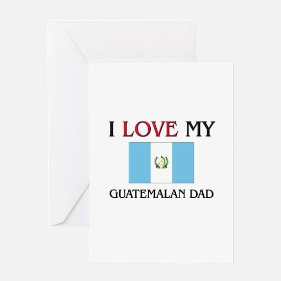 I Love My Guatemalan Dad Greeting Card