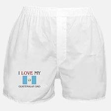 I Love My Guatemalan Dad Boxer Shorts