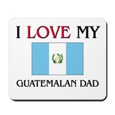 I Love My Guatemalan Dad Mousepad