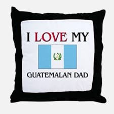 I Love My Guatemalan Dad Throw Pillow