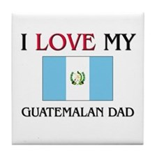 I Love My Guatemalan Dad Tile Coaster