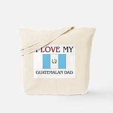 I Love My Guatemalan Dad Tote Bag