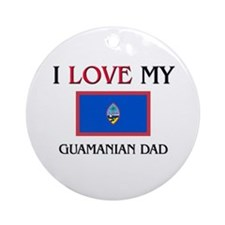I Love My Guamanian Dad Ornament (Round)