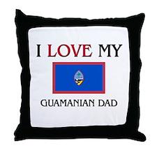 I Love My Guamanian Dad Throw Pillow