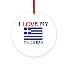 I Love My Greek Dad Ornament (Round)
