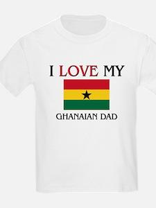 I Love My Ghanaian Dad T-Shirt