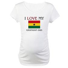 I Love My Ghanaian Dad Shirt
