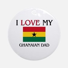 I Love My Ghanaian Dad Ornament (Round)