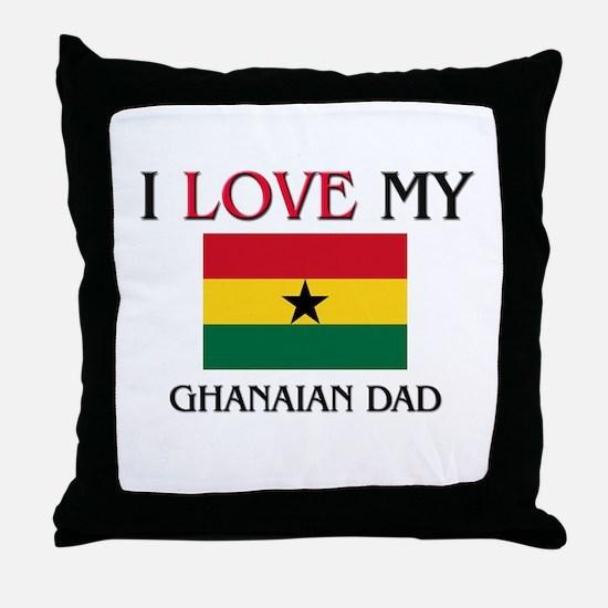 I Love My Ghanaian Dad Throw Pillow