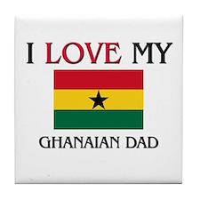 I Love My Ghanaian Dad Tile Coaster