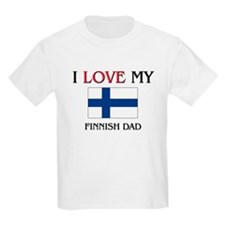 I Love My Finnish Dad T-Shirt