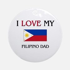 I Love My Filipino Dad Ornament (Round)