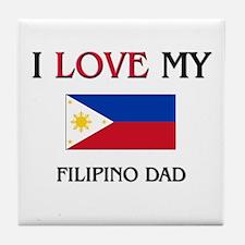 I Love My Filipino Dad Tile Coaster