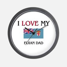 I Love My Fijian Dad Wall Clock