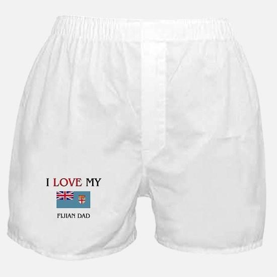 I Love My Fijian Dad Boxer Shorts