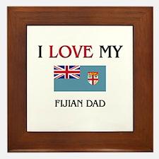 I Love My Fijian Dad Framed Tile