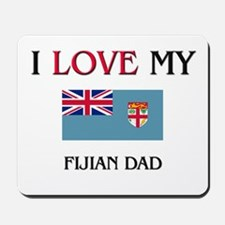 I Love My Fijian Dad Mousepad