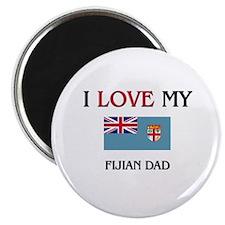I Love My Fijian Dad Magnet
