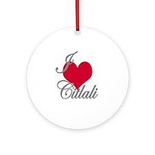 I love (heart) Citlali Ornament (Round)