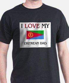 I Love My Eritrean Dad T-Shirt